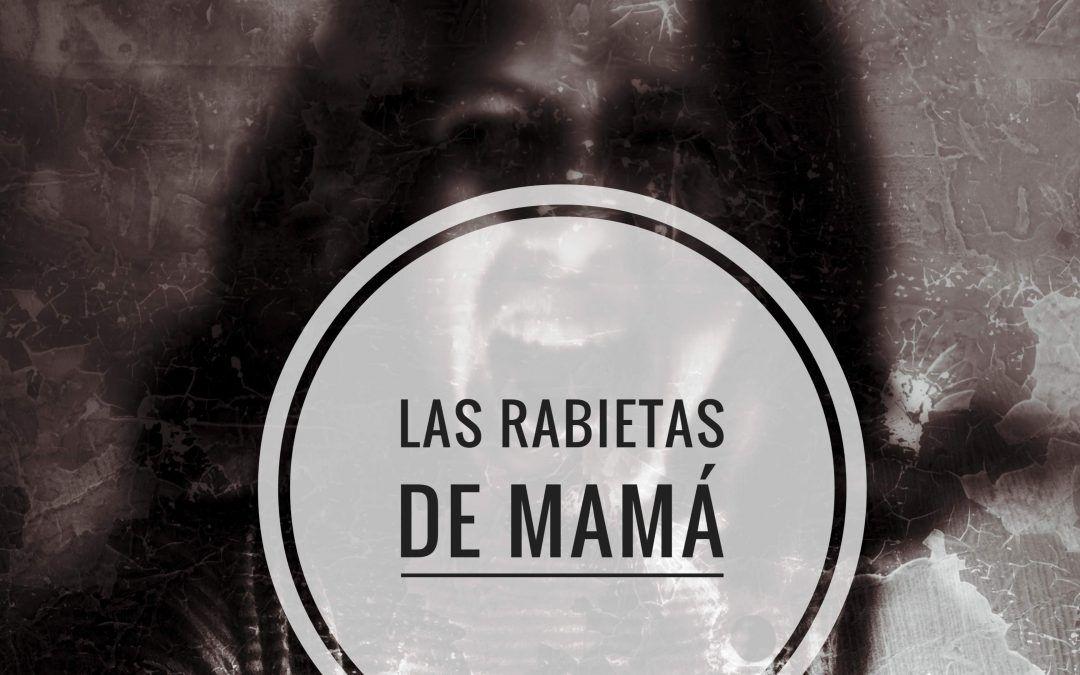 LAS RABIETAS DE MAMÁ