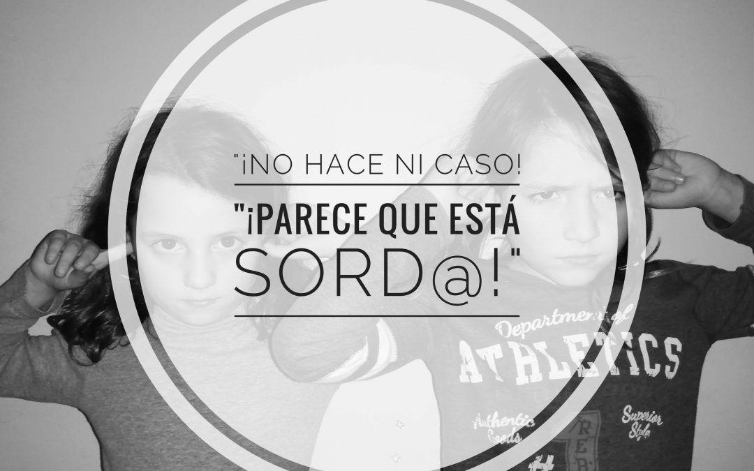 «¡NO HACE NI CASO, PARECE QUE ESTÁ SORD@!»