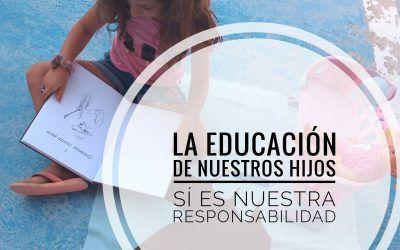 LA EDUCACIÓN DE NUESTROS HIJOS SÍ ES NUESTRA RESPONSABILIDAD